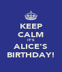 KEEP CALM IT'S ALICE'S BIRTHDAY! - Personalised Poster A4 size