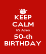 KEEP CALM It's Alie's 50-th BIRTHDAY - Personalised Poster A4 size