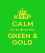 KEEP CALM it's all about the GREEN & GOLD - Personalised Poster A4 size