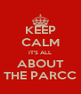 KEEP CALM IT'S ALL ABOUT THE PARCC - Personalised Poster A4 size