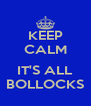 KEEP CALM  IT'S ALL BOLLOCKS - Personalised Poster A4 size