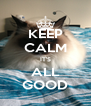 KEEP CALM IT'S ALL GOOD - Personalised Poster A4 size