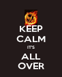 KEEP CALM IT'S ALL OVER - Personalised Poster A4 size