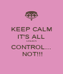 KEEP CALM IT'S ALL UNDER CONTROL...  NOT!!! - Personalised Poster A4 size
