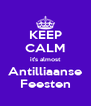 KEEP CALM it's almost Antilliaanse Feesten - Personalised Poster A4 size