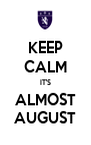 KEEP CALM IT'S ALMOST AUGUST - Personalised Poster A4 size