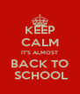 KEEP CALM IT'S ALMOST BACK TO  SCHOOL - Personalised Poster A4 size