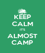 KEEP CALM IT'S ALMOST CAMP - Personalised Poster A4 size