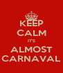 KEEP CALM IT'S ALMOST CARNAVAL - Personalised Poster A4 size