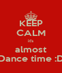 KEEP CALM it's almost Dance time :D - Personalised Poster A4 size