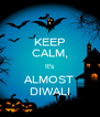 KEEP CALM, It's ALMOST DIWALI - Personalised Poster A4 size