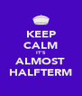 KEEP CALM IT'S ALMOST HALFTERM - Personalised Poster A4 size