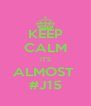 KEEP CALM IT'S ALMOST  #J15 - Personalised Poster A4 size