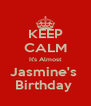 KEEP CALM It's Almost Jasmine's  Birthday  - Personalised Poster A4 size