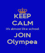 KEEP CALM it's almost like school JOIN Olympea - Personalised Poster A4 size