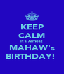 KEEP CALM It's Almost MAHAW's BIRTHDAY!♡ - Personalised Poster A4 size