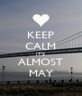 KEEP CALM IT'S ALMOST MAY - Personalised Poster A4 size