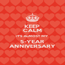 KEEP CALM IT'S ALMOST MY 5-YEAR ANNIVERSARY - Personalised Poster A4 size