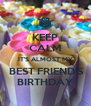 KEEP CALM IT'S ALMOST MY  BEST FRIEND'S BIRTHDAY - Personalised Poster A4 size