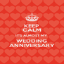KEEP CALM IT'S ALMOST MY WEDDING ANNIVERSARY - Personalised Poster A4 size