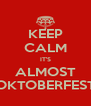 KEEP CALM IT'S ALMOST OKTOBERFEST - Personalised Poster A4 size
