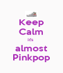 Keep Calm it's  almost Pinkpop - Personalised Poster A4 size