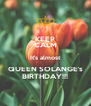 KEEP CALM It's almost QUEEN SOLANGE's BIRTHDAY!!! - Personalised Poster A4 size