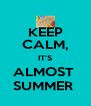 KEEP CALM, IT'S ALMOST  SUMMER  - Personalised Poster A4 size