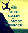 KEEP  CALM IT'S ALMOST SUMMER - Personalised Poster A4 size