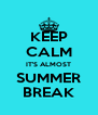 KEEP CALM IT'S ALMOST SUMMER BREAK - Personalised Poster A4 size