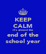 KEEP CALM it's almost the end of the school year - Personalised Poster A4 size