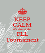 KEEP CALM it's almost the FLL Tournament - Personalised Poster A4 size