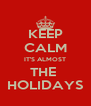 KEEP CALM IT'S ALMOST THE  HOLIDAYS - Personalised Poster A4 size