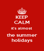 KEEP CALM it's almost the summer holidays - Personalised Poster A4 size