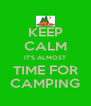 KEEP CALM IT'S ALMOST TIME FOR CAMPING - Personalised Poster A4 size