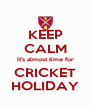 KEEP CALM It's almost time for CRICKET HOLIDAY - Personalised Poster A4 size
