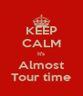 KEEP CALM It's Almost Tour time - Personalised Poster A4 size