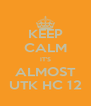 KEEP CALM IT'S ALMOST UTK HC 12 - Personalised Poster A4 size