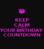 KEEP CALM IT'S ALMOST YOUR BIRTHDAY COUNTDOWN - Personalised Poster A4 size