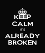 KEEP CALM IT'S ALREADY BROKEN - Personalised Poster A4 size