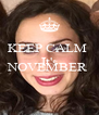 KEEP CALM  It's Already NOVEMBER   - Personalised Poster A4 size
