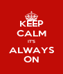 KEEP CALM IT'S ALWAYS ON - Personalised Poster A4 size