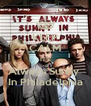 KEEP CALM IT'S  Always Sunny   In Philadelphia - Personalised Poster A4 size