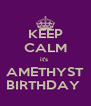 KEEP CALM it's  AMETHYST BIRTHDAY  - Personalised Poster A4 size