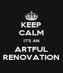 KEEP CALM IT'S AN ARTFUL RENOVATION - Personalised Poster A4 size