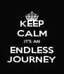 KEEP CALM IT'S AN ENDLESS JOURNEY - Personalised Poster A4 size