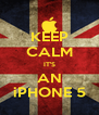 KEEP CALM IT'S AN iPHONE 5 - Personalised Poster A4 size