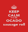 KEEP CALM IT'S AN OCADO sausage roll - Personalised Poster A4 size