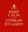 KEEP CALM It's an UNDEAD INVASION - Personalised Poster A4 size