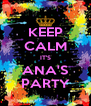 KEEP CALM IT'S ANA'S PARTY - Personalised Poster A4 size